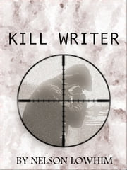 Kill Writer ebook by Nelson Lowhim