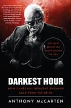 Darkest Hour - How Churchill Brought England Back from the Brink ebook by Anthony McCarten