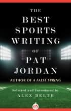 The Best Sports Writing of Pat Jordan ebook by Pat Jordan,Alex Belth