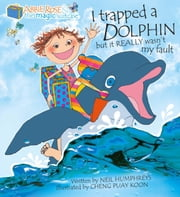 I Trapped A Dolphin but It Really Wasn't My Fault - Illustrated Children's book ebook by Neil Humphreys,Cheng Puay Koon