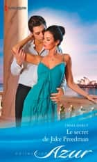Le secret de Jake Freedman ebook by Emma Darcy