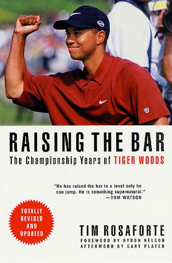 Raising the Bar - The Championship Years of Tiger Woods ebook by Tim Rosaforte