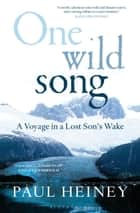 One Wild Song - A Voyage in a Lost Son's Wake ebook by Paul Heiney