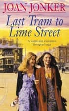 Last Tram to Lime Street - A moving saga of love and friendship from the streets of Liverpool (Molly and Nellie series, Book 2) ebook by Joan Jonker