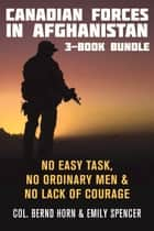 Canadian Forces in Afghanistan 3-Book Bundle - No Easy Task / No Ordinary Men / No Lack of Courage ebook by Colonel Bernd Horn, Dr. Emily Spencer