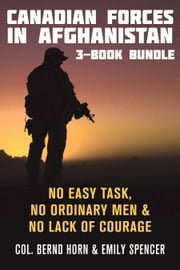 Canadian Forces in Afghanistan 3-Book Bundle - No Easy Task / No Ordinary Men / No Lack of Courage ebook by Colonel Bernd Horn,Dr. Emily Spencer