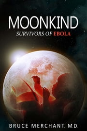 Moonkind - Survivors of Ebola ebook by Bruce Merchant