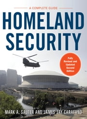 Homeland Security: A Complete Guide 2/E ebook by Mark Sauter, James Carafano