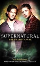 Supernatural: The Unholy Cause ebook by Joe Schreiber