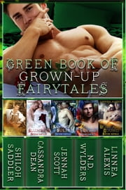 Green Book of Grown-Up Fairytales - Volume 3 ebook by Linnea Alexis,Jennah Scott,Cassandra Dean