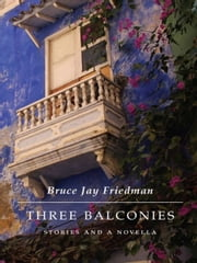 Three Balconies - Stories and a Novella ebook by Bruce Jay Friedman