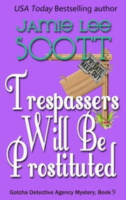 Trespassers Will Be Prostituted. - Gotcha Detective Agency Mystery, #9 ebook by Jamie Lee Scott