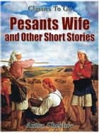 Peasant Wives and Other Short Stories ebook by Anton Chekhov