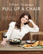 Pull Up a Chair - Recipes from My Family to Yours ebook by Tiffani Thiessen, Rachel Holtzman