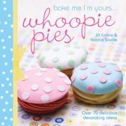 Bake Me I'm Yours… Whoopie Pies - Over 70 excuses to bake, fill and decorate ebook by Editors of David & Charles