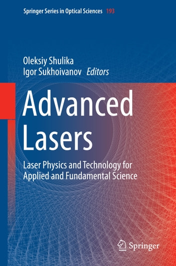 Advanced Lasers - Laser Physics and Technology for Applied and Fundamental Science ebook by