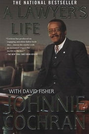 A Lawyer's Life ebook by Johnnie Cochran, David Fisher
