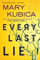 Every Last Lie - A Gripping Novel of Psychological Suspense ebook by Mary Kubica