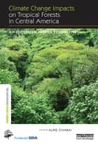 Climate Change Impacts on Tropical Forests in Central America ebook by Aline Chiabai