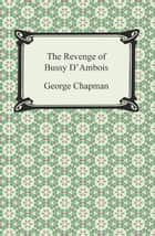 The Revenge of Bussy D'Ambois ebook by George Chapman