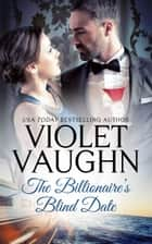 The Billionaire's Blind Date - Second Chance Love ebook by Violet Vaughn