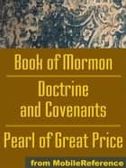 Mormon Church's (Lds) Sacred Texts: The Book Of Mormon, The Doctrine And Covenants And The Pearl Of Great Price (Mobi Spiritual) ebook by