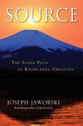 Source - The Inner Path of Knowledge Creation ebook by Joseph Jaworski