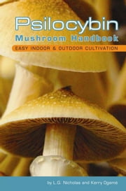 Psilocybin Mushroom Handbook - Easy Indoor and Outdoor Cultivation ebook by L. G Nicholas,Kerry Ogame