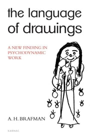 The Language of Drawings - A New Finding in Psychodynamic Work ebook by A. H. Brafman