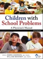 Children With School Problems: A Physician's Manual ebook by The Canadian Paediatric Society, William J. Mahoney, Debra  Andrews