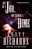 Out of a Job, Not Earning A Dime eBook by Dusty Richards
