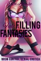 "Fulfilling Fantasies (Book 2 of ""Learning To Like It"") ebook by Ella Louise"