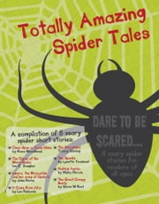 Totally Amazing Spider Tales ebook by Rogena Mitchell-Jones,Fiona Woodhead,Ian C Douglas,John Ferris,L.A. Richards,Tracey Deming,Lynette Teachout,Misha Herwin,Simon W Best
