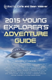 2015 Young Explorer's Adventure Guide ebook by Marilag Angway,Marilag Angway,Deanna Baran,Mike Barretta,Eric Del Carlo,Salena Casha,Ron Collins,Cory Cone,CJ Daring,Evan Dicken,Anne E. Johnson,Amy Griswold,Jeanne Kramer-Smyth,Nancy Kress,Wendy Lambert,Vanessa MacLellan,Phoebe North,Angela Penrose,Douglas Smith,Sonja Thomas,Deborah Walker,Jeannie Warner,Alvaro Zinos-Amaro