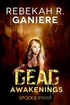 Dead Awakenings ebook by Rebekah R. Ganiere
