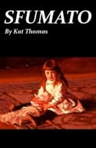 Sfumato ebook by Kat Thomas