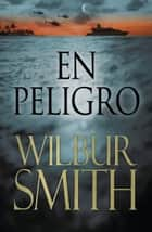 EN PELIGRO ebook by Wilbur Smith, Carme Font Paz