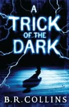 A Trick of the Dark ebook by B.R. Collins