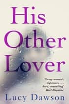 His Other Lover - A fast paced, gripping, psychological thriller ebook by Lucy Dawson