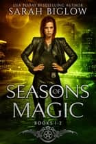 Seasons of Magic Volume 1 - A Witch Detective Urban Fantasy Collection ebook by Sarah Biglow