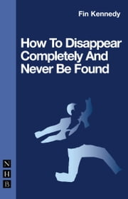How To Disappear Completely and Never Be Found ebook by Fin Kennedy