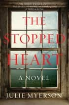 The Stopped Heart - A Novel ebook by Julie Myerson