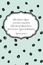 The Pearl Box: Containing One Hundred Beautiful Stories for Young People ebook by Anonymous