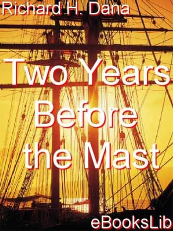 Two Years Before the Mast ebook by Richard Heny Dana