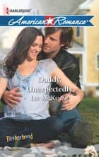 Daddy, Unexpectedly (Mills & Boon American Romance) (Fatherhood, Book 41) ebook by Lee McKenzie