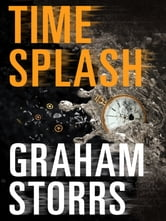 Timesplash: Book 1 in the Timesplash series ebook by Graham Storrs