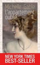 L'appartement oublié - Best-seller international eBook by Michelle Gable, Christine Bouchareine
