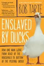 Enslaved by Ducks ebook by Bob Tarte