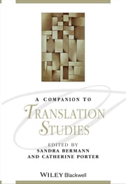 A Companion to Translation Studies ebook by Sandra Bermann,Catherine Porter