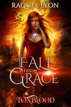 Foxblood #3: Fall From Grace ebook by Raquel Lyon